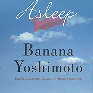 Asleep                   By:                                                                                                                                 Banana Yoshimoto                               Narrated by:                                                                                                                                 Emily Zeller                      Length: 4 hrs and 47 mins     4 ratings     Overall 3.8