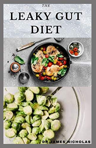 THE LEAKY GUT DIET: Getting Rid Of Your Digestive and Gut Problem With Diet : Includes Meal Plan Dietary Advice and Delicious Recipes