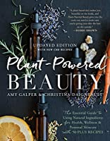 Plant-Powered Beauty, Updated Edition: The Essential Guide to Using Natural Ingredients for Health, Wellness, and Personal Skincare (with 50-plus Recipes)