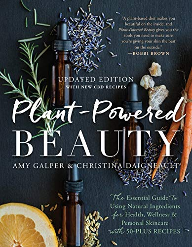 Compare Textbook Prices for Plant-Powered Beauty, Updated Edition: The Essential Guide to Using Natural Ingredients for Health, Wellness, and Personal Skincare with 50-plus Recipes Updated Edition ISBN 9781950665679 by Galper, Amy,Daigneault, Christina