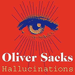 Hallucinations                   By:                                                                                                                                 Oliver Sacks                               Narrated by:                                                                                                                                 Dan Woren                      Length: 9 hrs and 49 mins     4 ratings     Overall 5.0