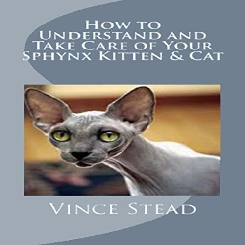 How to Understand and Take Care of Your Sphynx Kitten & Cat                   By:                                                                                                                                 Vince Stead                               Narrated by:                                                                                                                                 Jason Lovett                      Length: 1 hr and 13 mins     Not rated yet     Overall 0.0