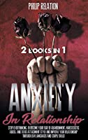 Anxiety in Relationship: 2 Books in 1 Stop Overthinking, Overcome Your Fear of Abandonment,