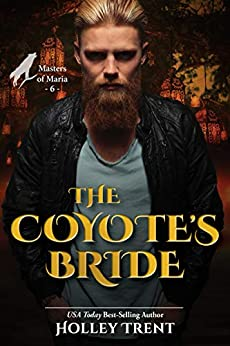 The Coyote's Bride (Masters of Maria Book 6) by [Holley Trent]