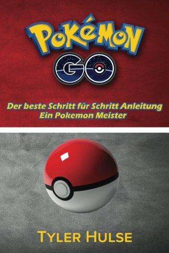Pokemon-Go: Die beste Anleitung für ein Pokemon Meister (Tipps, Tricks, Walkthrough, Strategien, Geheimnisse, Tipps): Android, iOS, Tipps, Strategie