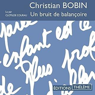 Un bruit de balançoire                   De :                                                                                                                                 Christian Bobin                               Lu par :                                                                                                                                 Clotilde Courau                      Durée : 1 h et 22 min     Pas de notations     Global 0,0