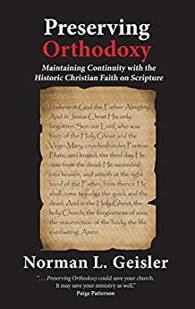 Preserving Orthodoxy: Maintaining Continuity with the  Historic Christian Faith on Scripture by [Norman L. Geisler]