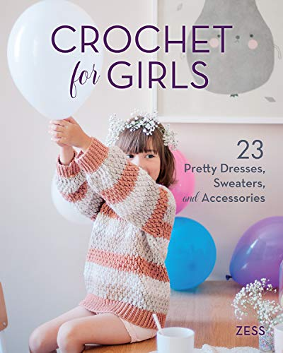 Crochet for Girls: 23 Dresses, Sweaters, and Accessories
