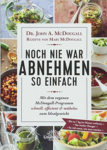 Noch nie war Abnehmen so einfach: Mit dem veganen McDougall- Programm schnell, effizient und mühelos zum Idealgewicht- Bis zu 7 kg im Monat ... wieder Hunger- So viel essen, wie man mchte