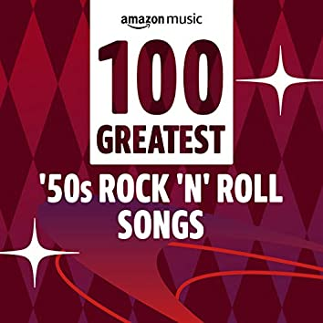100 Greatest '50s Rock 'n' Roll Songs