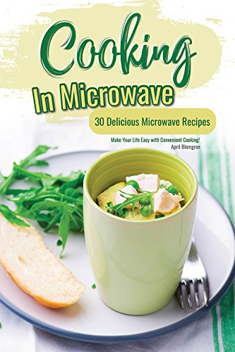 Cooking in Microwave: 30 Delicious Microwave Recipes - Make Your Life Easy with Convenient Cooking! (English Edition)