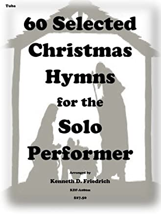 60 Selected Christmas Hymns for the Solo Performer-tuba version by Kenneth D. Friedrich (2014-09-01)