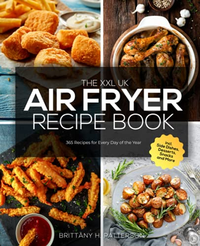 The XXL UK Air Fryer Recipe Book: 365 Recipes for Every Day of the Year incl. Side Dishes, Desserts, Snacks and More
