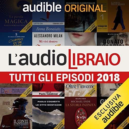 Tutti gli episodi 2018     L'Audiolibraio              By:                                                                                                                                 Carlo Annese                               Narrated by:                                                                                                                                 Anna Bonaiuto,                                                                                        Toni Servillo,                                                                                        Massimo Popolizio,                   and others                 Length: 4 hrs and 43 mins     Not rated yet     Overall 0.0