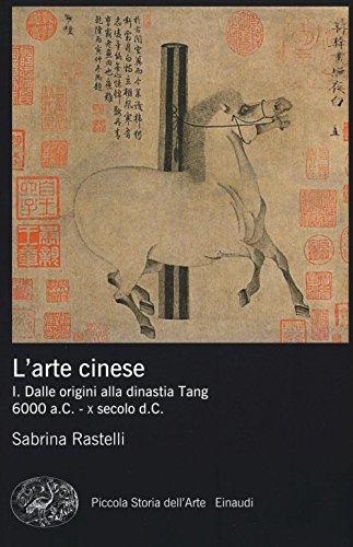L'arte cinese. Ediz. illustrata. Dalle origini alla dinastia Tang (6000 a.C. - X secolo d.C.) (Vol. 1)