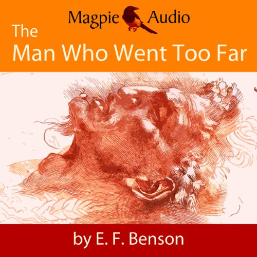 The Man Who Went Too Far: An E. F. Benson Ghost Story audiobook cover art