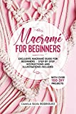Macramé For Beginners: Exclusive Macramé Guide for Beginners With Over 150 DIY Projects – Step-by-Step Instructions and Illustrations Included