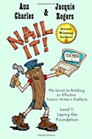 Nail It! The Secret to Building an Effective Fiction Writer's Platform: Level 1: Laying the Foundation 1463712162 Book Cover