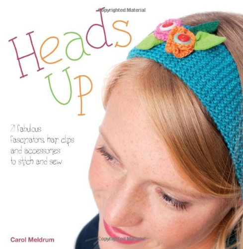 Heads Up: Make Your Own Fascinators, Hairbands, Clips and Combs