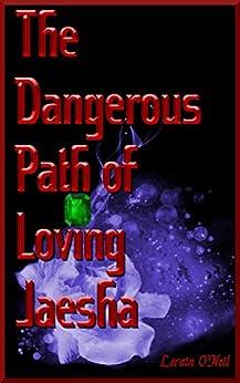 The Dangerous Path of Loving Jaesha by [Lorain O'Neil]