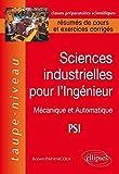Sciences industrielles pour l'ingénieur: Mécanique et Automatique PSI, Résumés de cours et exercices corrigés: 1 (Taupe-Niveau)