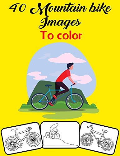 40 Mountain bike Images to Color: Color and Do Fun! with this Awesome Mountain bike Coloring Book. Fit for kids, Boys, Girls, Teens and Adults.
