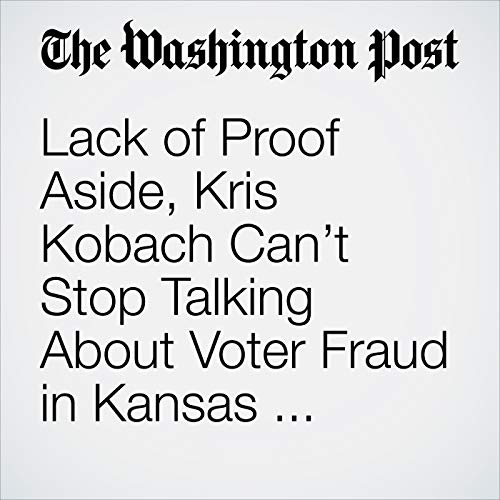 Lack of Proof Aside, Kris Kobach Can't Stop Talking About Voter Fraud in Kansas Governor's Race copertina