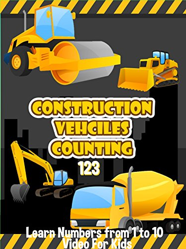 Construction Vehicles Counting 123 - Learn Numbers from 1 to 10 Video For Kids