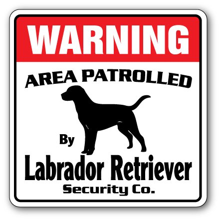 Labrador Retriever Security Sign Area Patrolled pet Dog Hunter Hunting lab
