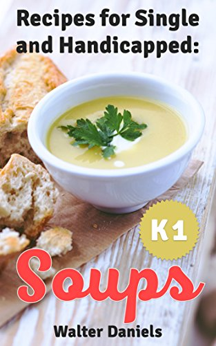 Recipes for Single and Handicapped:: Soups (English Edition)