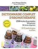DICTIONNAIRE COMPLET D'AROMATHERAPIE: 259 HUILES ESSENTIELLES -10 HYDROLATS -34 HUILES...