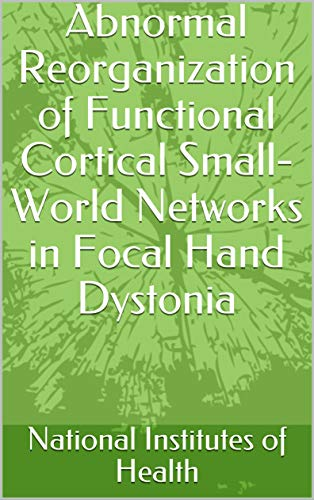 Abnormal Reorganization of Functional Cortical Small-World Networks in Focal Hand Dystonia (English Edition)