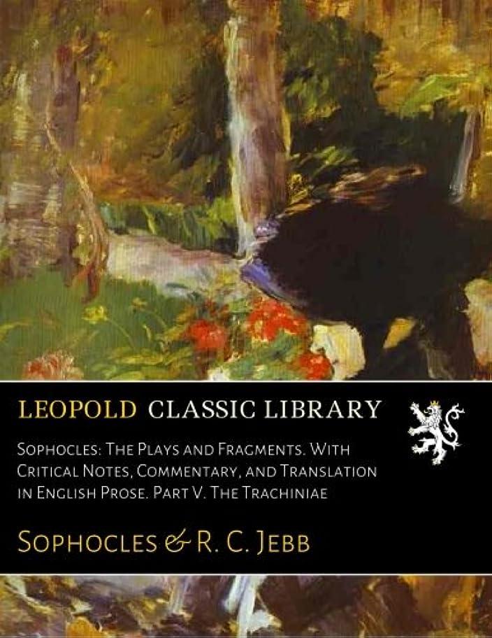 集団的意気込みヒステリックSophocles: The Plays and Fragments. With Critical Notes, Commentary, and Translation in English Prose. Part V. The Trachiniae