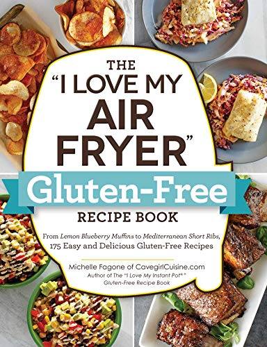 "The ""I Love My Air Fryer"" Gluten-Free Recipe Book: From Lemon Blueberry Muffins to Mediterranean Short Ribs, 175 Easy and Delicious Gluten-Free Recipes (""I Love My"" Series)"