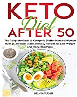 Keto Diet After 50: The Complete Guide to Ketogenic Diet for Men and Women Over 50...Includes Quick and Easy Recipes for Losing Weight and Many Meal Plans