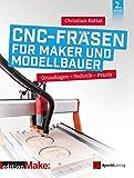 CNC-Fräsen für Maker und Modellbauer: Grundlagen – Technik – Praxis (edition Make:)