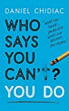 Who Says You Can't? You Do: The life-changing self help book that's empowering people around the wor...