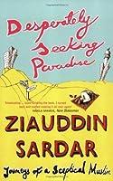 Desperately Seeking Paradise: Journeys of a Sceptical Muslim by Ziauddin Sardar(2005-06-01)