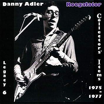 The Danny Adler Legacy Series Vol 6 - Roogalator Collectors' Items 1975 - 77