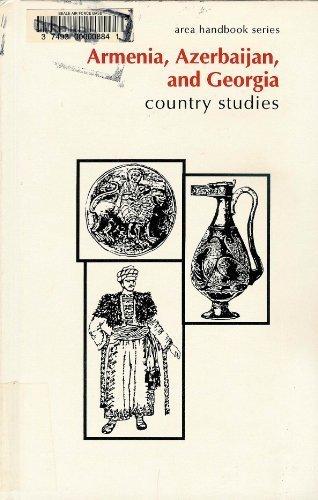 Armenia, Azerbaijan, and Georgia Country Studies (Area Handbook Series)