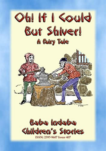 OH, IF I COULD BUT SHIVER! - A European Fairy Tale with a moral: Baba Indaba's Children's Stories - Issue 407 (Baba Indaba Children's Stories) (English Edition)