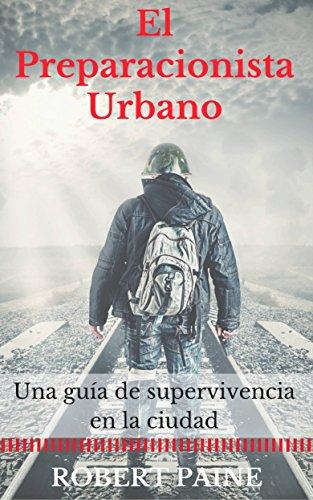 El preparacionista urbano: una guía de supervivencia en la ciudad