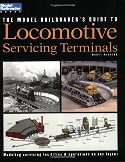 The Model Railroader's Guide to Locomotive Servicing Terminals by McGuirk, Marty, McGuirk, Martin J published by Kalmbach Publishing Co ,U.S. (2001)