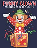 Funny Clown Coloring Book For adults: An Adult Coloring Book with Stress Relieving Clown Designs for Adults Relaxation.