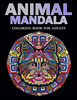 Animal Mandala Coloring Book for Adults: Animal Mandala Designs and Stress Relieving Patterns for Adult Relaxation (mandala animals) (Volume 1)
