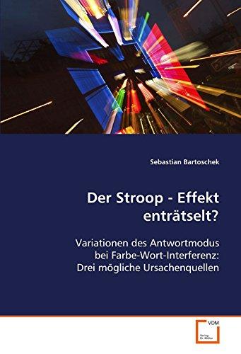 Der Stroop - Effekt enträtselt?: Variationen des Antwortmodus bei Farbe-Wort-Interferenz: Drei mögliche Ursachenquellen