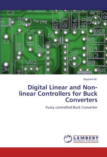 Digital Linear and Non-linear Controllers for Buck Converters: Fuzzy controlled Buck Converter