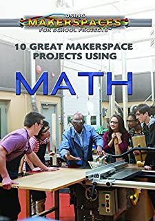 10 Great Makerspace Projects Using Math (Using Makerspaces for School Projects)