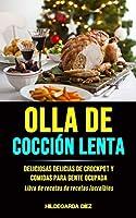 Olla De Cocción Lenta: Deliciosas delicias de crockpot y comidas para gente ocupada (Libro de recetas de recetas increíbles)