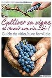 Faire son vin bio dans son jardin - Planter, cultiver, vendanger, vinifier...